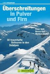 Überschreitungen in Pulver und Firn: 50 traumhafte Skitouren in den Ostalpen